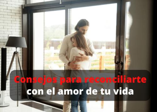 Consejos para reconciliarse con el amor de su vida