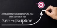 Cómo construir la autodisciplina